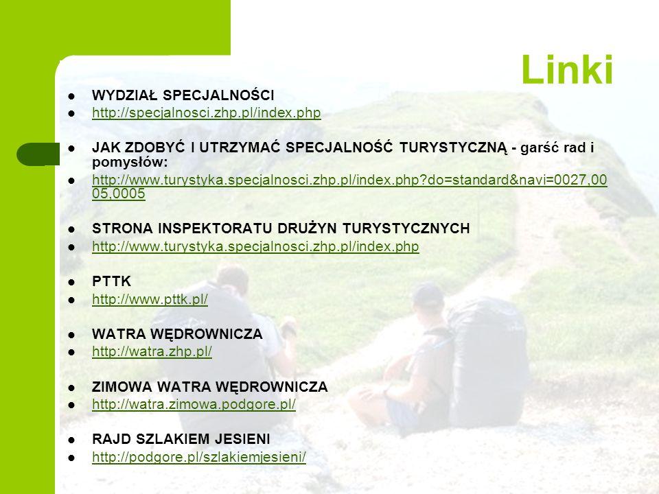 Linki WYDZIAŁ SPECJALNOŚCI http://specjalnosci.zhp.pl/index.php JAK ZDOBYĆ I UTRZYMAĆ SPECJALNOŚĆ TURYSTYCZNĄ - garść rad i pomysłów: http://www.turys