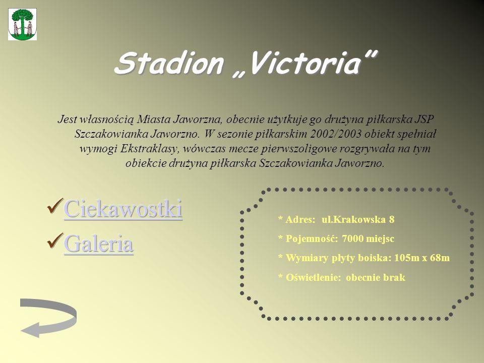 Stadion Victoria * Adres: ul.Krakowska 8 * Pojemność: 7000 miejsc * Wymiary płyty boiska: 105m x 68m * Oświetlenie: obecnie brak