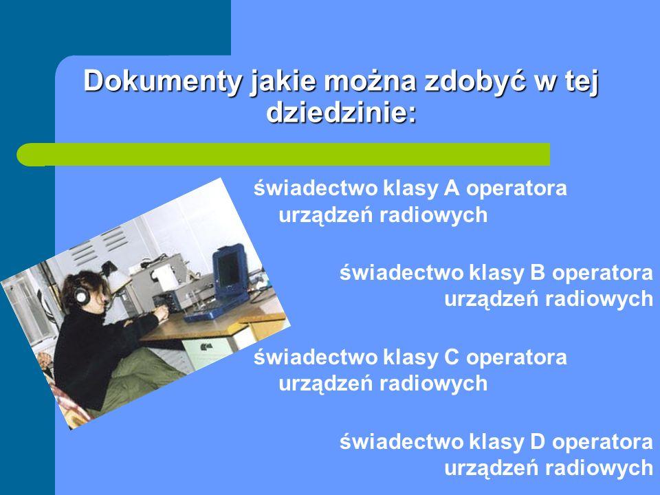 Dokumenty jakie można zdobyć w tej dziedzinie: świadectwo klasy A operatora urządzeń radiowych świadectwo klasy B operatora urządzeń radiowych świadec