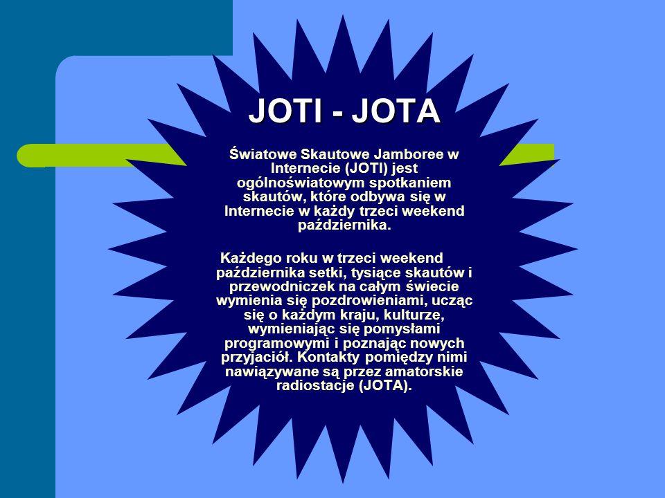 JOTI - JOTA Światowe Skautowe Jamboree w Internecie (JOTI) jest ogólnoświatowym spotkaniem skautów, które odbywa się w Internecie w każdy trzeci weeke