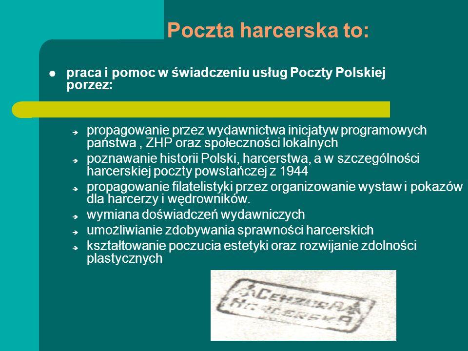 Poczta harcerska to: praca i pomoc w świadczeniu usług Poczty Polskiej porzez: propagowanie przez wydawnictwa inicjatyw programowych państwa, ZHP oraz
