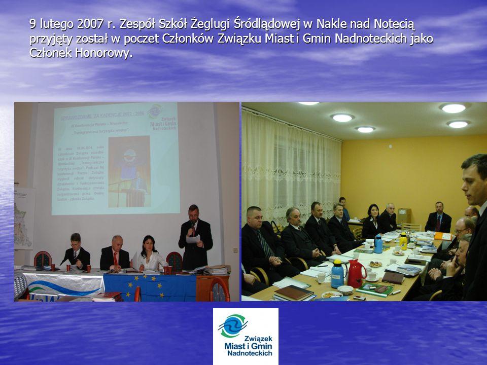 9 lutego 2007 r. Zespół Szkół Żeglugi Śródlądowej w Nakle nad Notecią przyjęty został w poczet Członków Związku Miast i Gmin Nadnoteckich jako Członek
