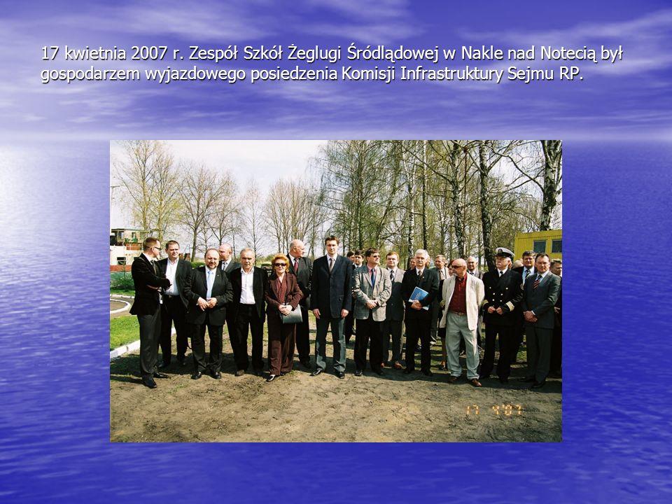 17 kwietnia 2007 r. Zespół Szkół Żeglugi Śródlądowej w Nakle nad Notecią był gospodarzem wyjazdowego posiedzenia Komisji Infrastruktury Sejmu RP.