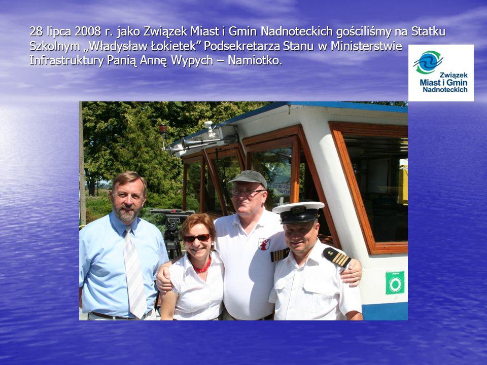 28 lipca 2008 r. jako Związek Miast i Gmin Nadnoteckich gościliśmy na Statku Szkolnym Władysław Łokietek Podsekretarza Stanu w Ministerstwie Infrastru