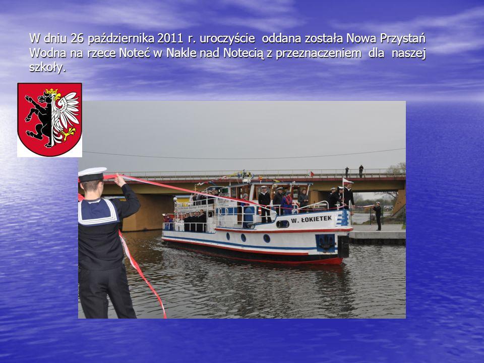 W dniu 26 października 2011 r. uroczyście oddana została Nowa Przystań Wodna na rzece Noteć w Nakle nad Notecią z przeznaczeniem dla naszej szkoły.