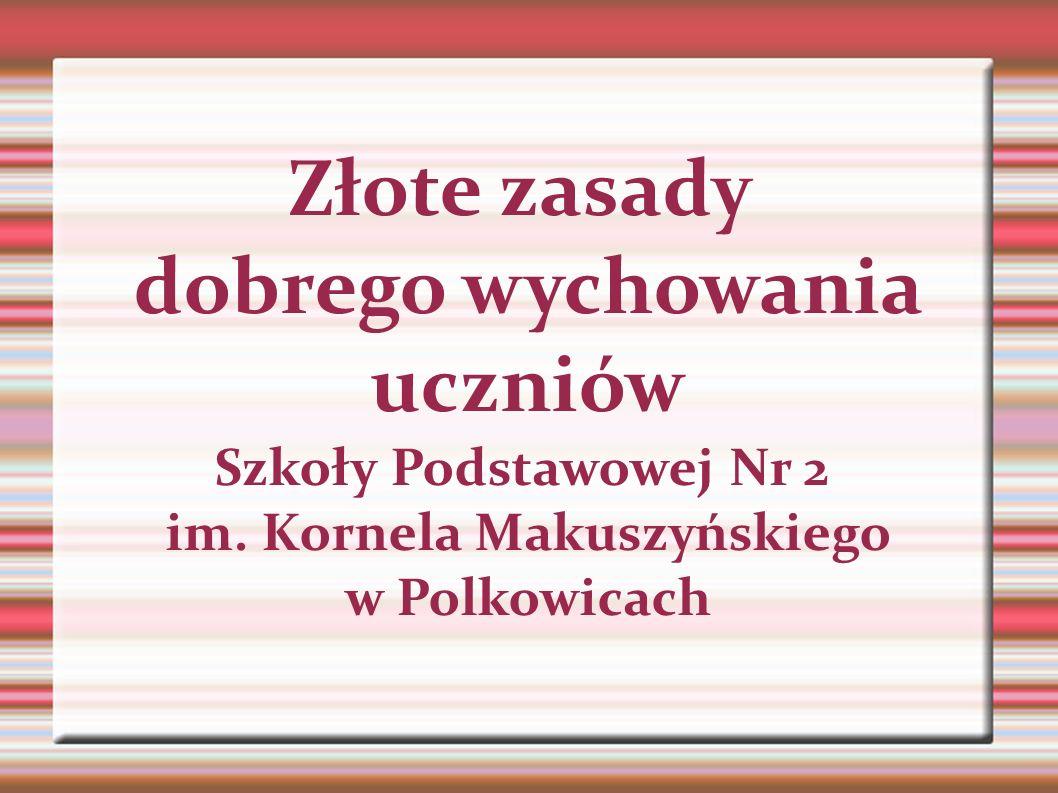 Złote zasady dobrego wychowania uczniów Szkoły Podstawowej Nr 2 im. Kornela Makuszyńskiego w Polkowicach