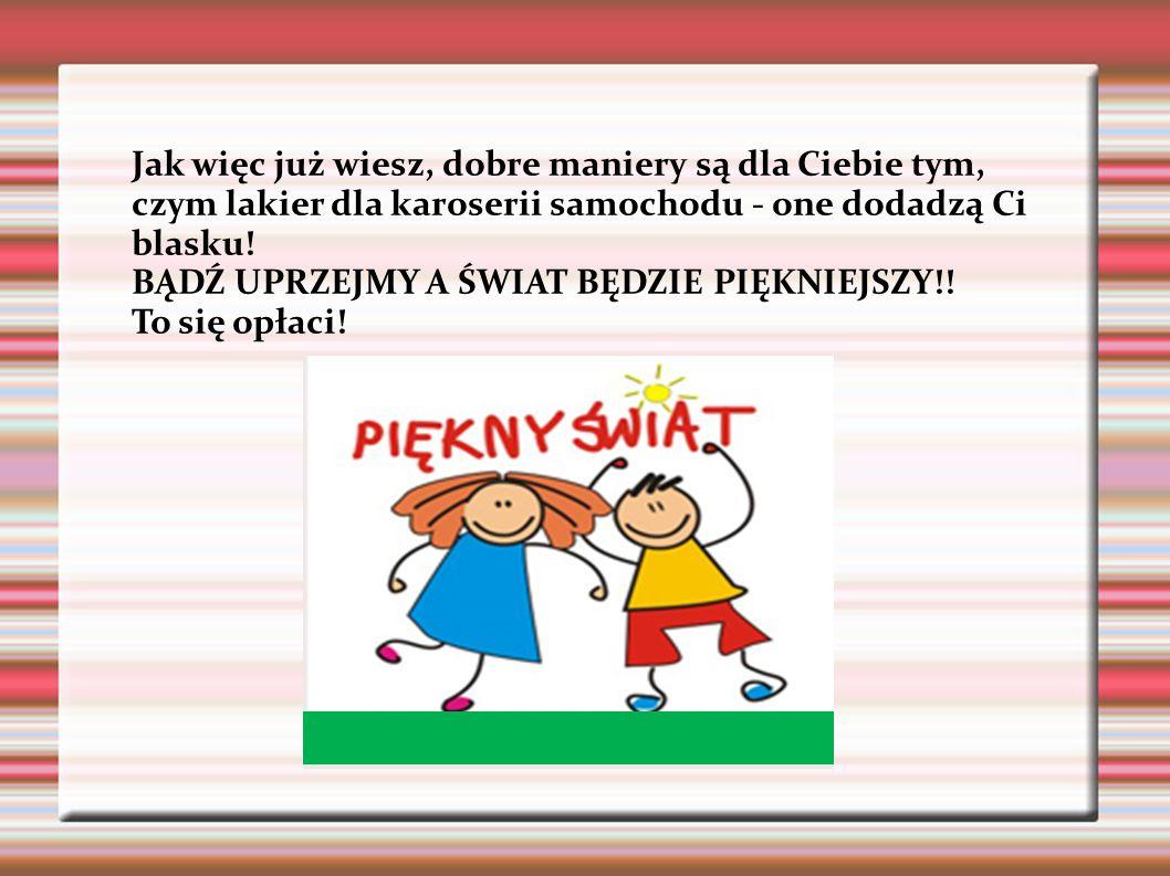 http://www.dobre-maniery.com/ http://szkolnictwo.pl http://www.publikacje.edu.pl http://www.bibliotekabol1.republika.pl/kultura.html Do prezentacji wykorzystano materiały z następujących stron: