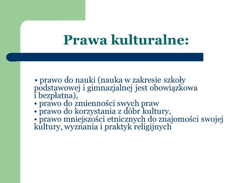 Prawa kulturalne: prawo do nauki (nauka w zakresie szkoły podstawowej i gimnazjalnej jest obowiązkowa i bezpłatna), prawo do zmienności swych praw pra