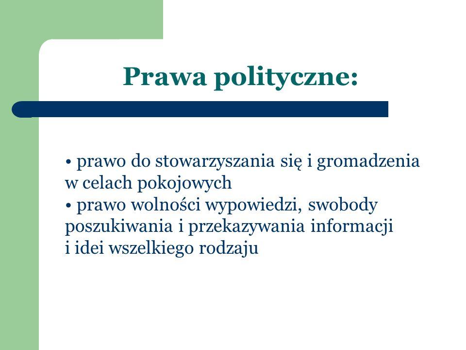 Prawa polityczne: prawo do stowarzyszania się i gromadzenia w celach pokojowych prawo wolności wypowiedzi, swobody poszukiwania i przekazywania inform