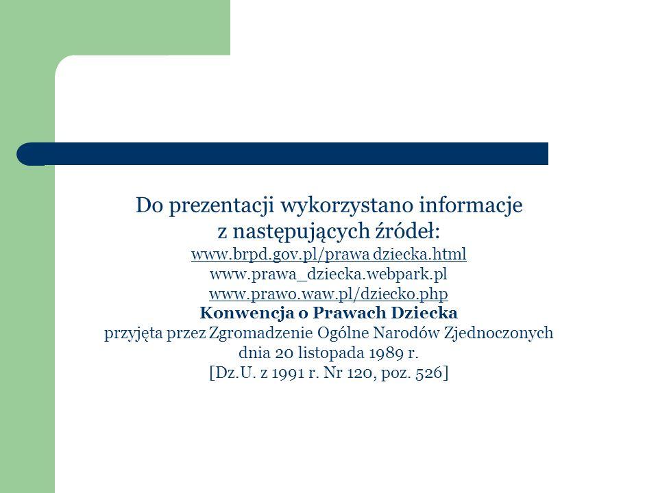 Do prezentacji wykorzystano informacje z następujących źródeł: www.brpd.gov.pl/prawa dziecka.html www.prawa_dziecka.webpark.pl www.prawo.waw.pl/dzieck