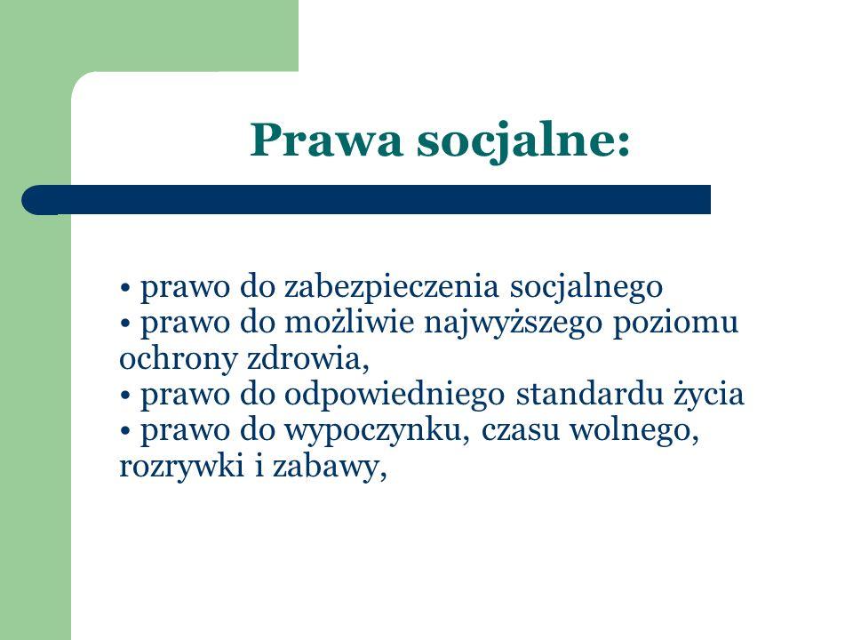 Prawa socjalne: prawo do zabezpieczenia socjalnego prawo do możliwie najwyższego poziomu ochrony zdrowia, prawo do odpowiedniego standardu życia prawo