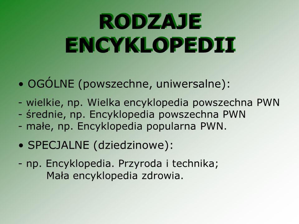 OGÓLNE (powszechne, uniwersalne): - wielkie, np. Wielka encyklopedia powszechna PWN - średnie, np. Encyklopedia powszechna PWN - małe, np. Encyklopedi