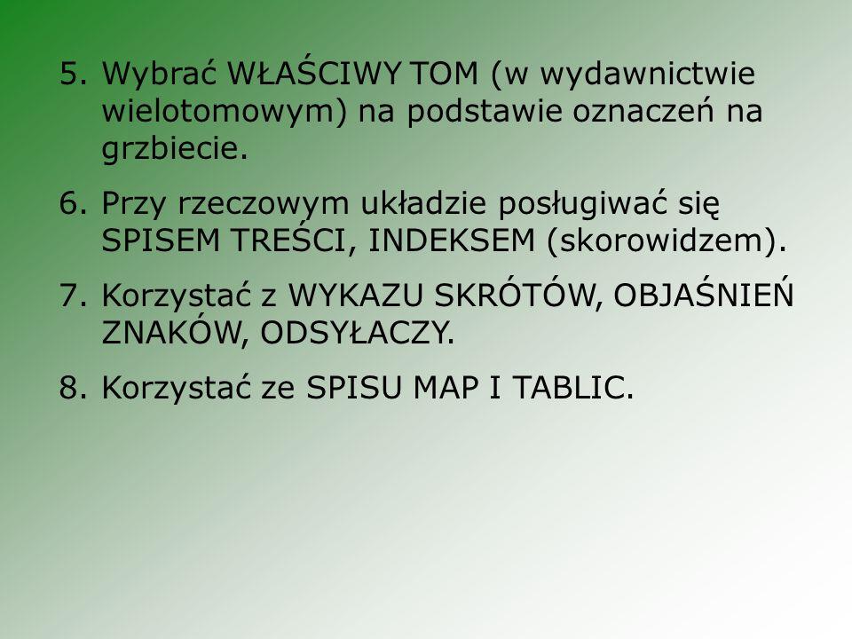 5.Wybrać WŁAŚCIWY TOM (w wydawnictwie wielotomowym) na podstawie oznaczeń na grzbiecie.