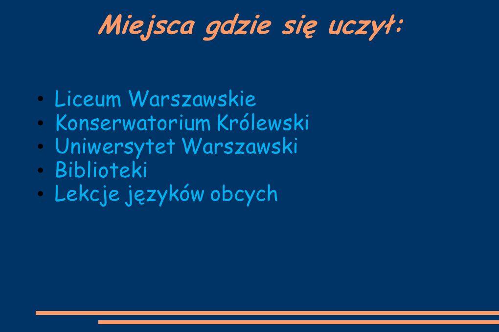 Miejsca gdzie się uczył: Liceum Warszawskie Konserwatorium Królewski Uniwersytet Warszawski Biblioteki Lekcje języków obcych