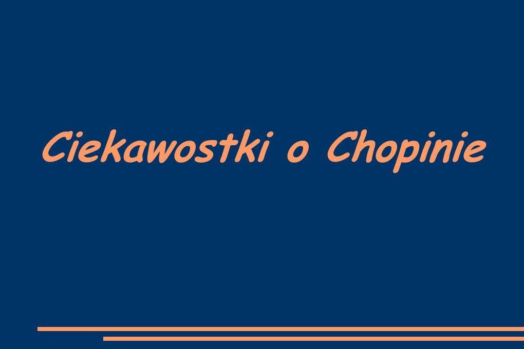 Ciekawostki o Chopinie