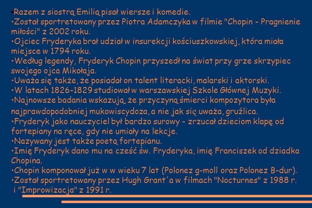 Razem z siostrą Emilią pisał wiersze i komedie. Został sportretowany przez Piotra Adamczyka w filmie