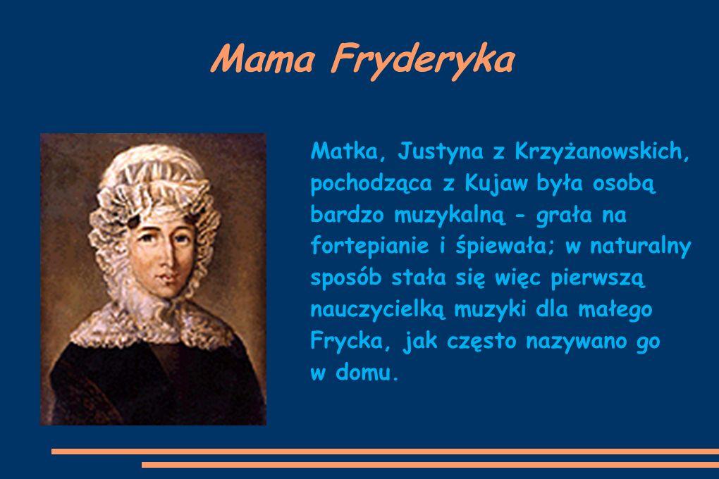 Mama Fryderyka Matka, Justyna z Krzyżanowskich, pochodząca z Kujaw była osobą bardzo muzykalną - grała na fortepianie i śpiewała; w naturalny sposób s