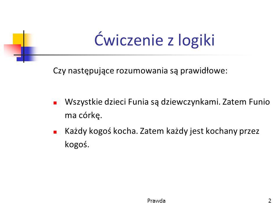 2 Ćwiczenie z logiki Czy następujące rozumowania są prawidłowe: Wszystkie dzieci Funia są dziewczynkami.