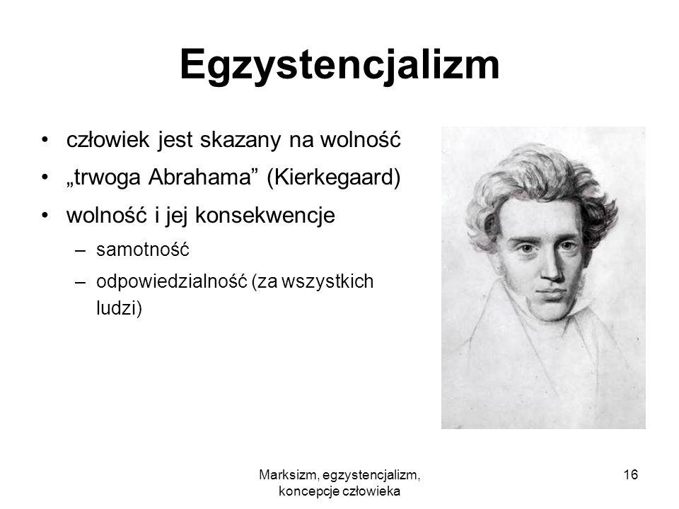 Marksizm, egzystencjalizm, koncepcje człowieka 16 Egzystencjalizm człowiek jest skazany na wolność trwoga Abrahama (Kierkegaard) wolność i jej konsekw