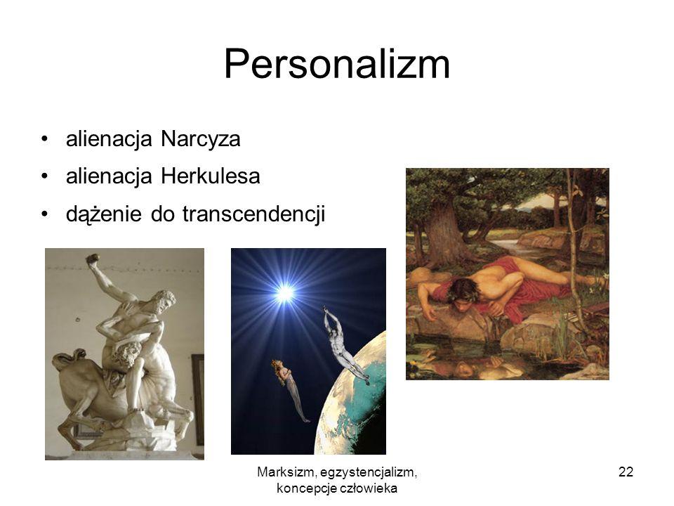 Marksizm, egzystencjalizm, koncepcje człowieka 22 Personalizm alienacja Narcyza alienacja Herkulesa dążenie do transcendencji