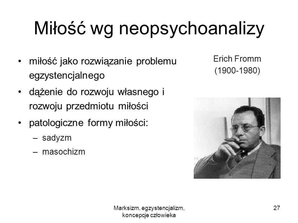 Marksizm, egzystencjalizm, koncepcje człowieka 27 Miłość wg neopsychoanalizy miłość jako rozwiązanie problemu egzystencjalnego dążenie do rozwoju włas