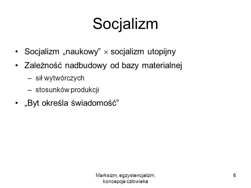 Marksizm, egzystencjalizm, koncepcje człowieka 17 Egzystencjalizm złuda podstawowych wyborów: –podążanie za naturalnymi skłonnościami człowiek jest odpowiedzialny za swoje skłonności –kierowanie się przykazaniami Bożymi człowiek sam decyduje, jak stosować przykazania, –konformizm człowiek sam decyduje, czego od niego oczekują inni