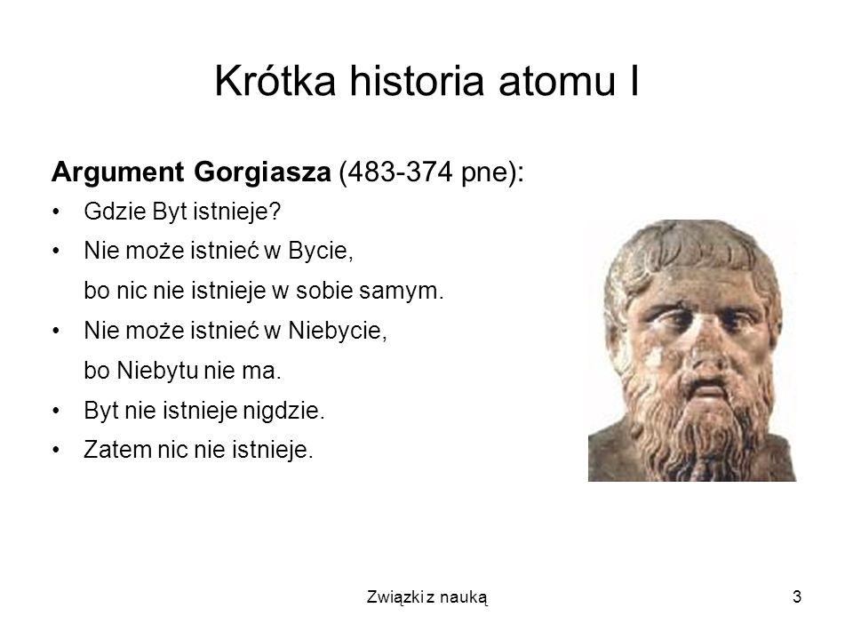 Związki z nauką3 Krótka historia atomu I Argument Gorgiasza (483-374 pne): Gdzie Byt istnieje? Nie może istnieć w Bycie, bo nic nie istnieje w sobie s