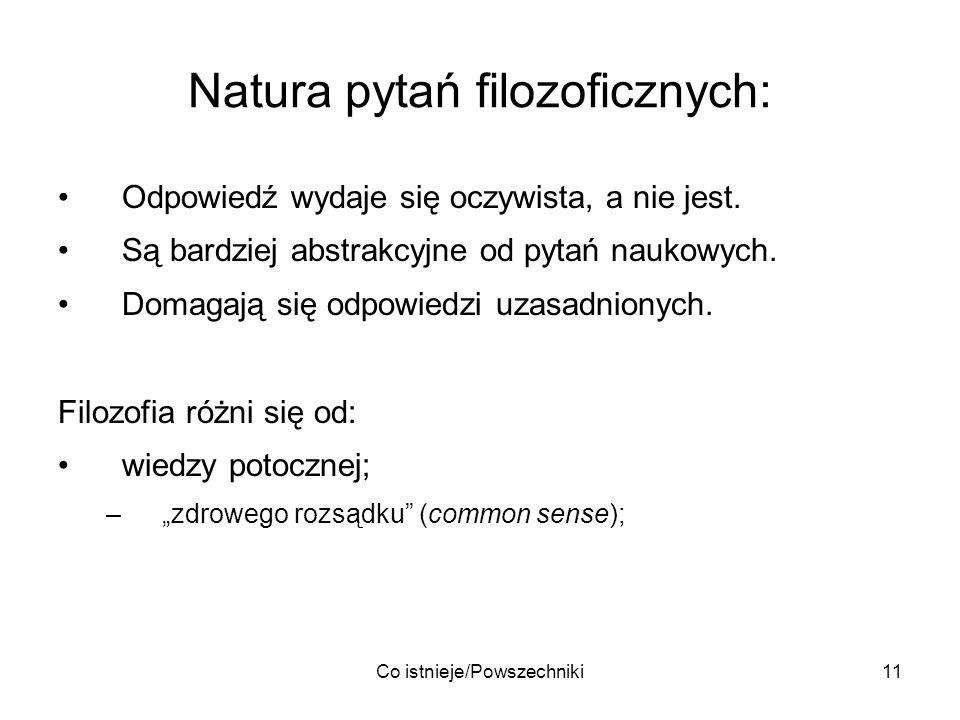 Co istnieje/Powszechniki11 Natura pytań filozoficznych: Odpowiedź wydaje się oczywista, a nie jest. Są bardziej abstrakcyjne od pytań naukowych. Domag