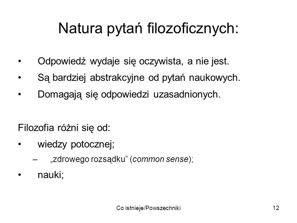 Co istnieje/Powszechniki12 Natura pytań filozoficznych: Odpowiedź wydaje się oczywista, a nie jest. Są bardziej abstrakcyjne od pytań naukowych. Domag