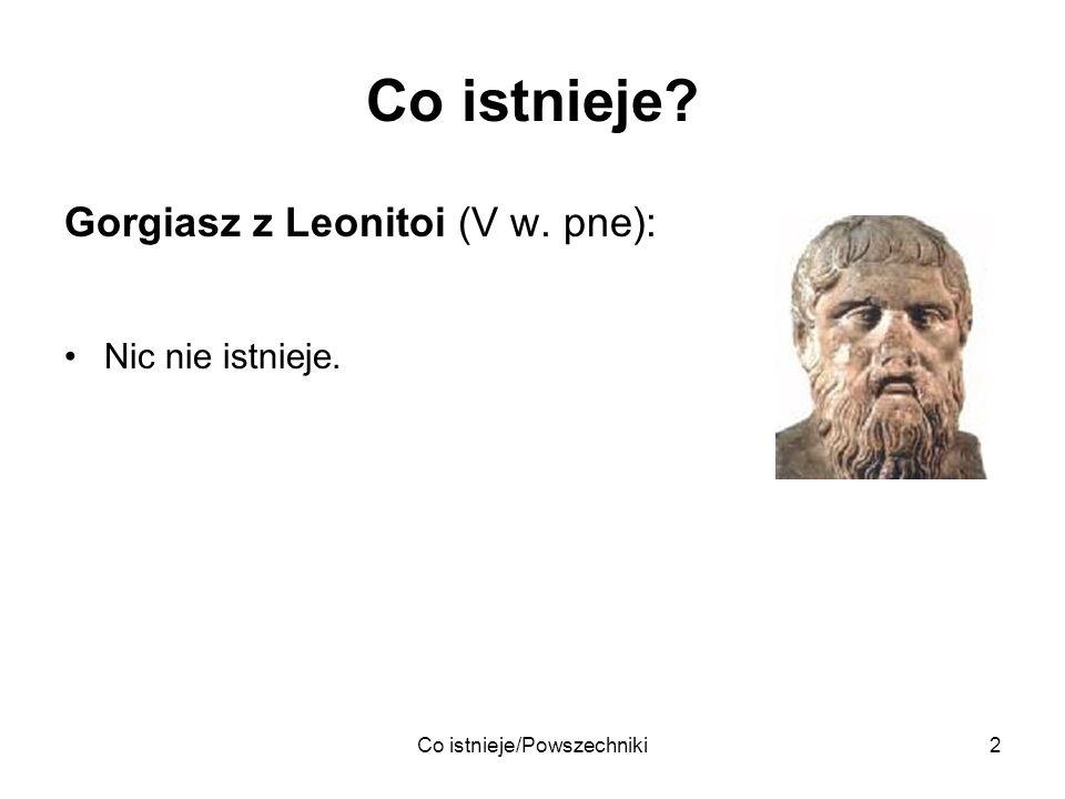 Co istnieje/Powszechniki2 Co istnieje? Gorgiasz z Leonitoi (V w. pne): Nic nie istnieje.