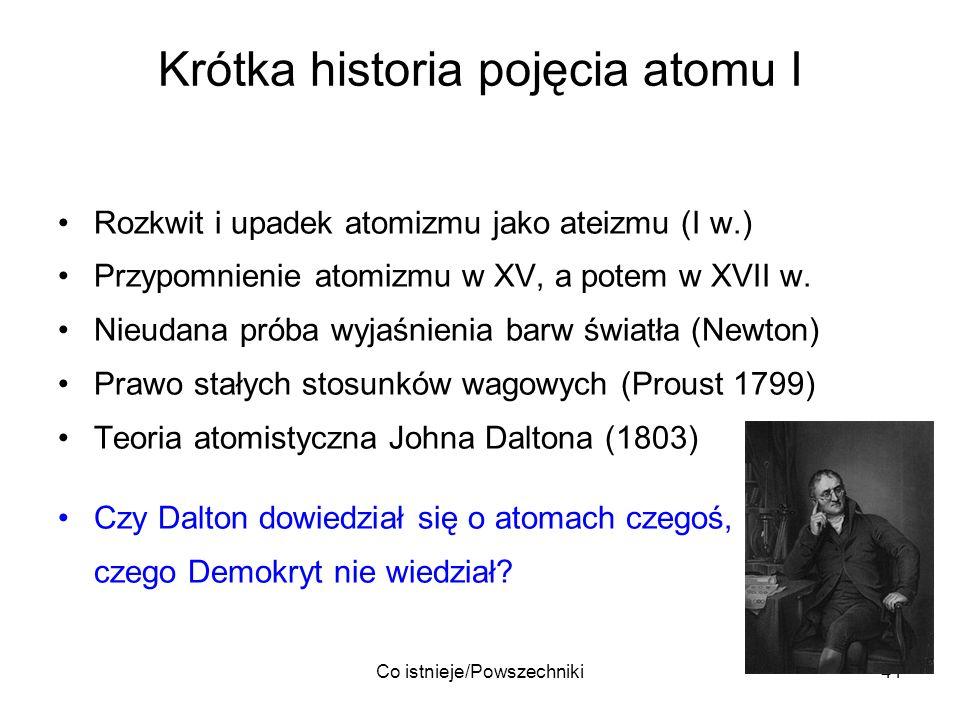 Co istnieje/Powszechniki41 Krótka historia pojęcia atomu I Rozkwit i upadek atomizmu jako ateizmu (I w.) Przypomnienie atomizmu w XV, a potem w XVII w