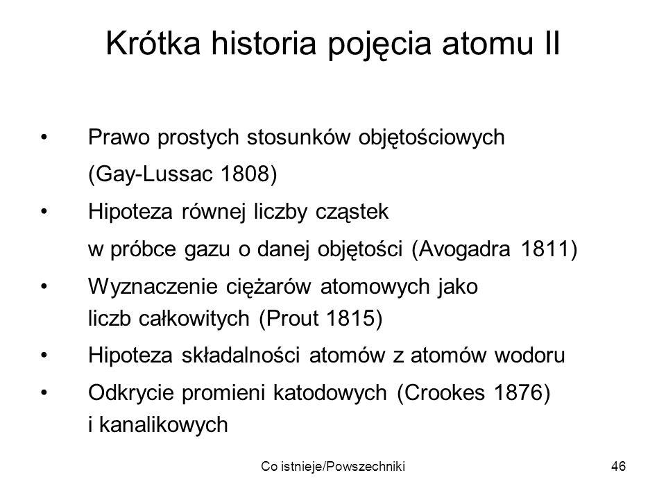 Co istnieje/Powszechniki46 Krótka historia pojęcia atomu II Prawo prostych stosunków objętościowych (Gay-Lussac 1808) Hipoteza równej liczby cząstek w