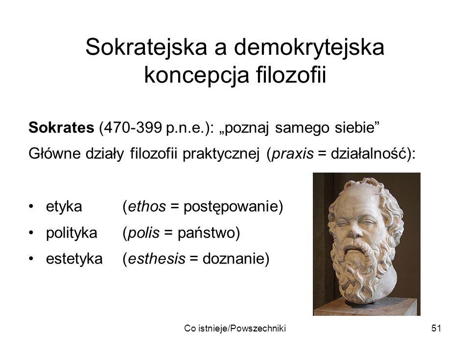 Co istnieje/Powszechniki51 Sokratejska a demokrytejska koncepcja filozofii Sokrates (470-399 p.n.e.): poznaj samego siebie Główne działy filozofii pra