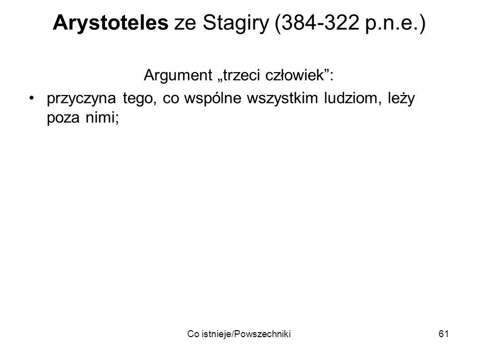 Co istnieje/Powszechniki61 Arystoteles ze Stagiry (384-322 p.n.e.) Argument trzeci człowiek: przyczyna tego, co wspólne wszystkim ludziom, leży poza n
