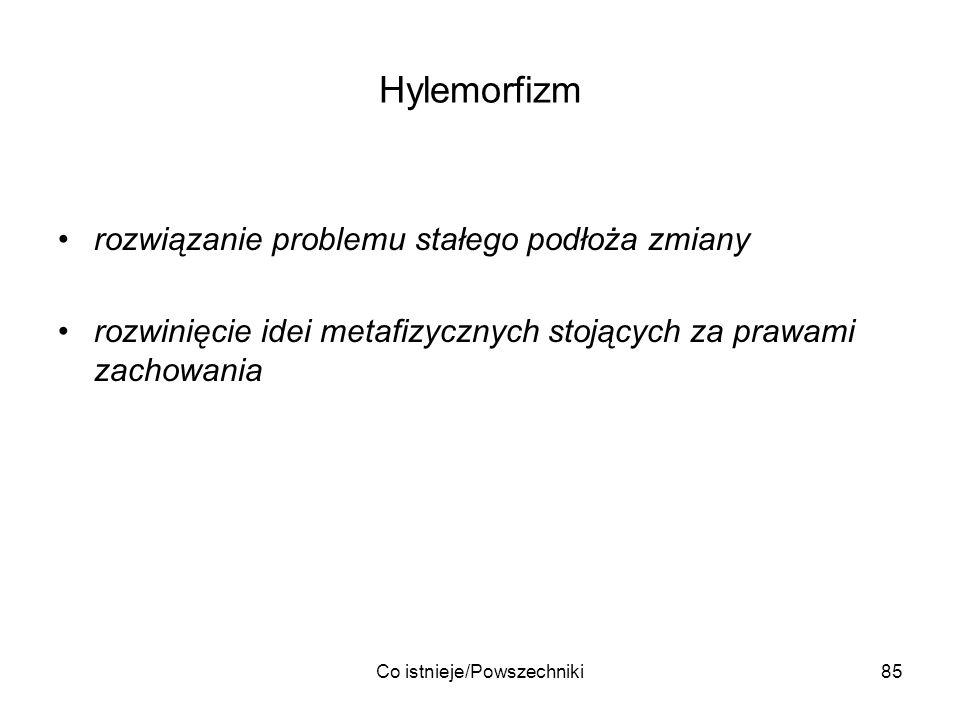 Co istnieje/Powszechniki85 Hylemorfizm rozwiązanie problemu stałego podłoża zmiany rozwinięcie idei metafizycznych stojących za prawami zachowania