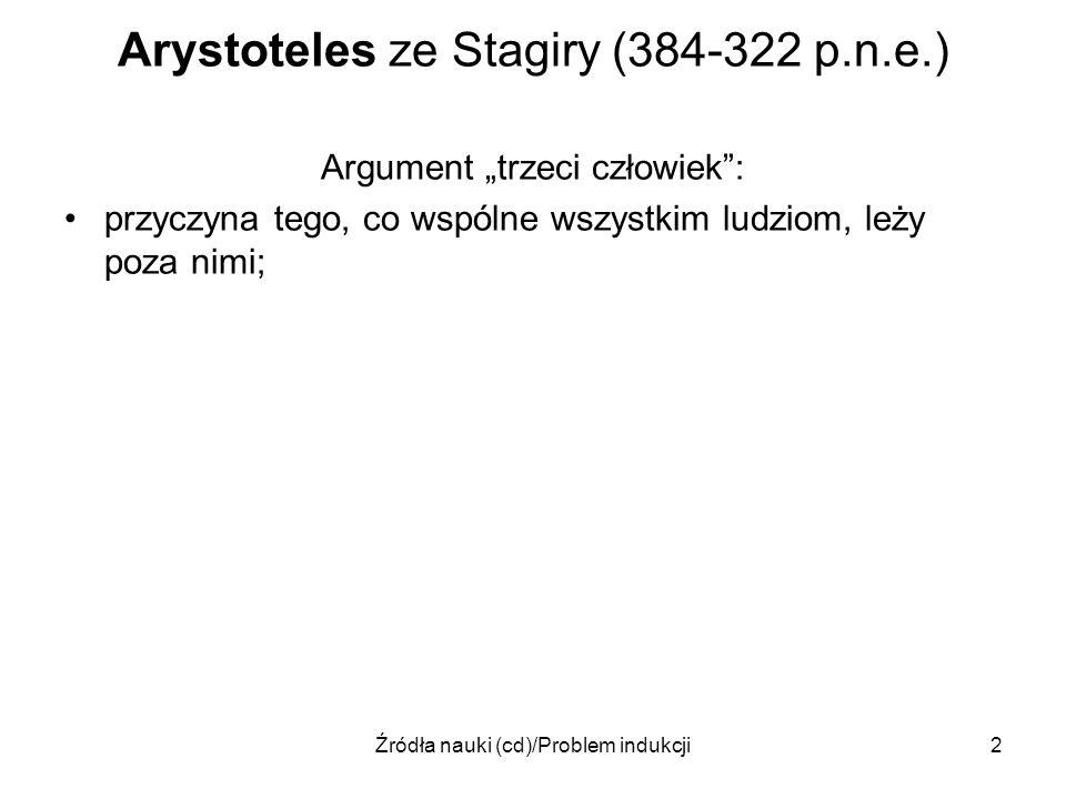 Źródła nauki (cd)/Problem indukcji2 Arystoteles ze Stagiry (384-322 p.n.e.) Argument trzeci człowiek: przyczyna tego, co wspólne wszystkim ludziom, le