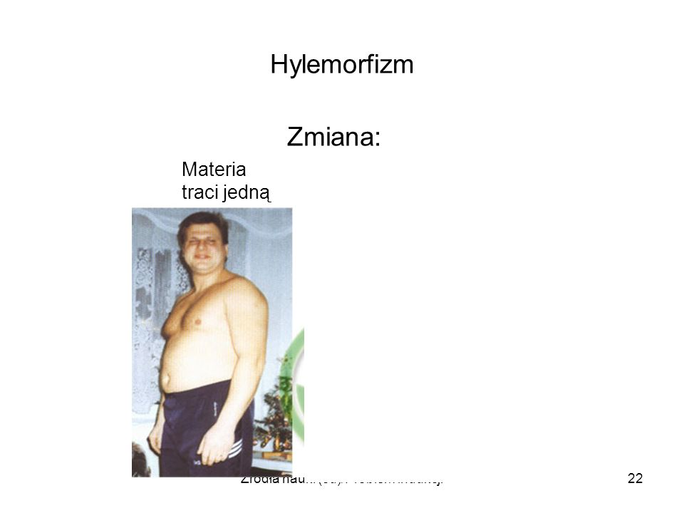 Źródła nauki (cd)/Problem indukcji22 Hylemorfizm Zmiana: Materia traci jedną O