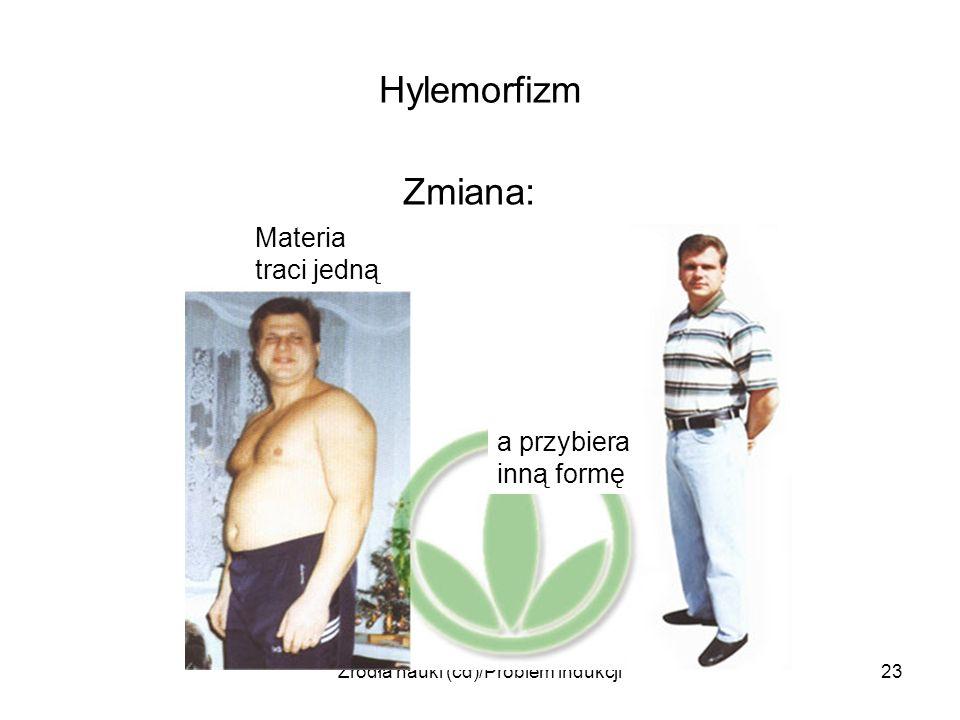 Źródła nauki (cd)/Problem indukcji23 Hylemorfizm Zmiana: Materia traci jedną a przybiera inną formę