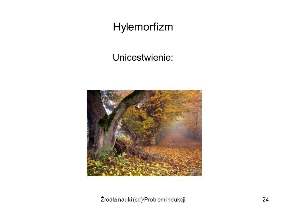 Źródła nauki (cd)/Problem indukcji24 Hylemorfizm Unicestwienie: