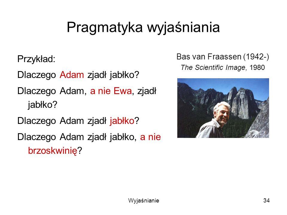 Wyjaśnianie34 Pragmatyka wyjaśniania Przykład: Dlaczego Adam zjadł jabłko.