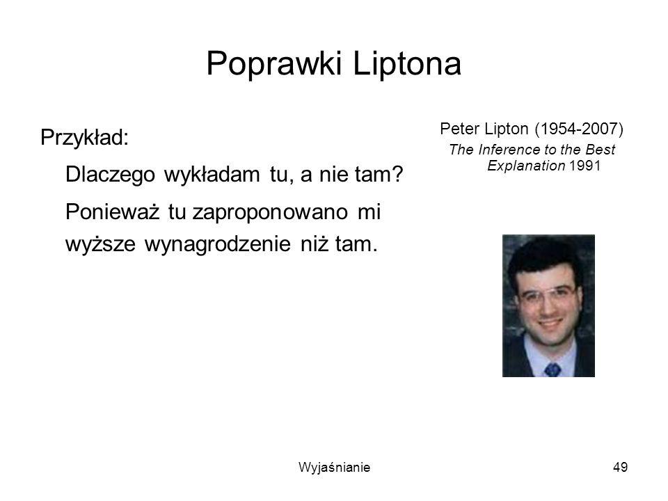 Wyjaśnianie49 Poprawki Liptona Przykład: Dlaczego wykładam tu, a nie tam.