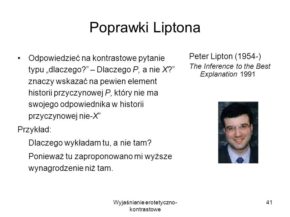 Wyjaśnianie erotetyczno- kontrastowe 41 Poprawki Liptona Odpowiedzieć na kontrastowe pytanie typu dlaczego? – Dlaczego P, a nie X? znaczy wskazać na p