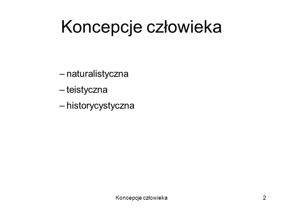 2 –naturalistyczna –teistyczna –historycystyczna