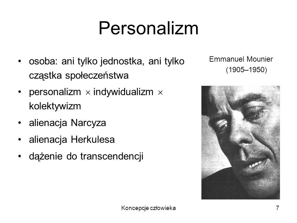 Koncepcje człowieka7 Personalizm osoba: ani tylko jednostka, ani tylko cząstka społeczeństwa personalizm indywidualizm kolektywizm alienacja Narcyza a