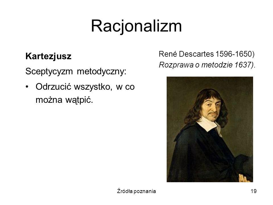 Źródła poznania19 Racjonalizm Kartezjusz Sceptycyzm metodyczny: Odrzucić wszystko, w co można wątpić. René Descartes 1596-1650) Rozprawa o metodzie 16