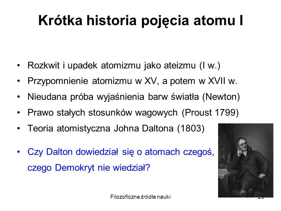 Filozoficzne źródła nauki20 Krótka historia pojęcia atomu I Rozkwit i upadek atomizmu jako ateizmu (I w.) Przypomnienie atomizmu w XV, a potem w XVII