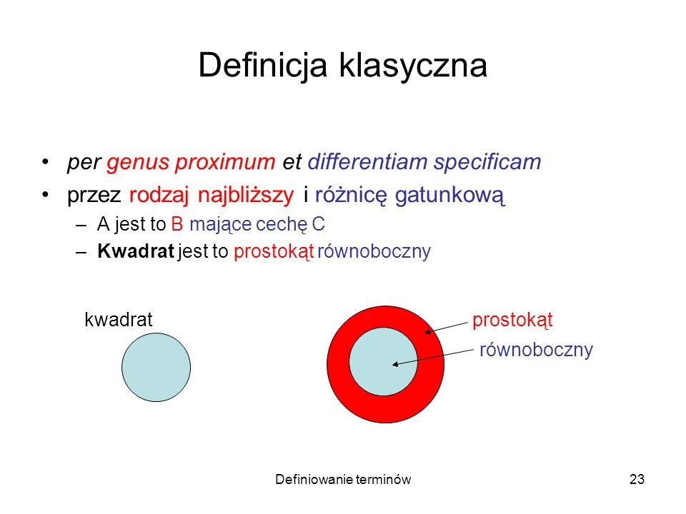 Definiowanie terminów24 Definicje równościowe nieklasyczne Przykład: Do zbóż zaliczamy pszenicę, żyto, jęczmień, owies, kukurydzę, grykę i proso.