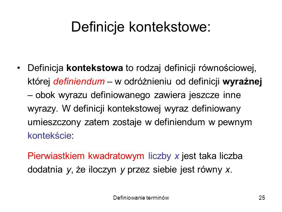 Definiowanie terminów26 Definicje rekurencyjne (indukcyjne) Stosuje się wtedy, gdy zakres definiendum trudno wyznaczyć za pomocą pojedynczego zdania.