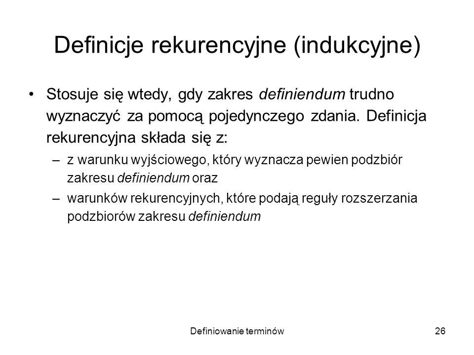 Definiowanie terminów27 Definicje rekurencyjne (indukcyjne) Stosuje się wtedy, gdy zakres definiendum trudno wyznaczyć za pomocą pojedynczego zdania.