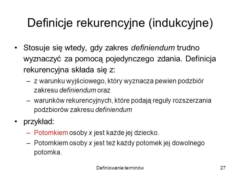 Definiowanie terminów28 Definicja przez postulaty Stosuje się dla uniknięcia regresu w definiowaniu –przez wyróżnienie terminów pierwotnych oraz –aksjomatów (postulatów) określających relacje między terminami pierwotnymi –definiując je w uwikłaniu.